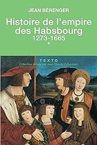 Histoire de l'empire des Habsbourg, tome 1 : 1273-1665 par Jean Bérenger
