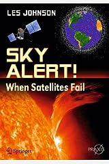 Sky Alert!: When Satellites Fail (Springer Praxis Books) Paperback