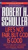 Life's Not Fair, but God Is Good, Robert H. Schuller, 0553561677
