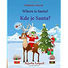 Children's Slovak: Where is Santa (Slovak Bilingual): Children's English-Slovak Picture book (Bilingual Edition) (Slovak Edition), Slovak book for kids, Childrens Slovak book, Slovak for Children