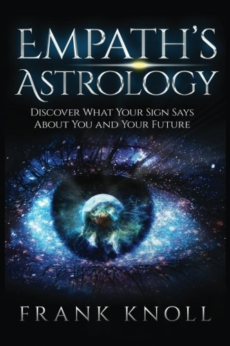 Empath's Astrology: Discover What Your Sign Says About You and Your (Say Sign)