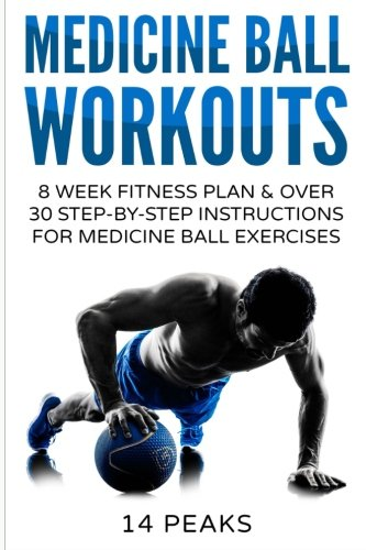 Medicine Ball Workouts: 8 Week Fitness Plan: Over 30 Step-by ...