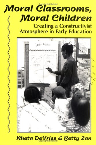 Moral Classrooms, Moral Children: Creating a Constructivist Atmosphere in Early Education (Early Childhood Education Series)