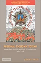Regional Economic Voting: Russia, Poland, Hungary, Slovakia, and the Czech Republic, 1990-1999 (Cambridge Studies in Comparative Politics)