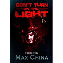 Don't Turn On The Light: A short story: Sometimes it's better to be kept in the dark