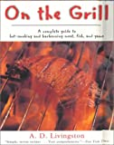On the Grill: A Complete Guide to Hot-Smoking and Barbecuing Meat, Fish, and Game