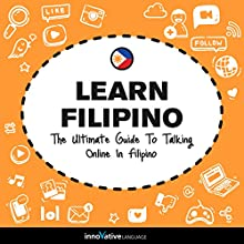 Learn Filipino: The Ultimate Guide to Talking Online in Filipino Speech by  Innovative Language Learning LLC Narrated by  FilipinoPod101.com