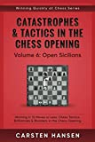 Catastrophes & Tactics In The Chess Opening - Volume 6: Open Sicilians: Winning In 15 Moves Or Less: Chess Tactics, Brilliancies & Blunders In The Chess Opening (winning Quickly At Chess)-Carsten Hansen