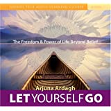 Let Yourself Go: The Freedom and Power of Life Beyond Belief (Sound True Audio Learning Course)