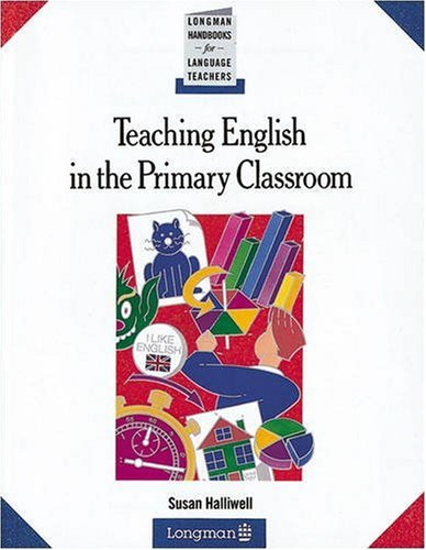 Teaching English in the Primary Classroom (LONGMAN HANDBOOKS FOR LANGUAGE TEACHERS)
