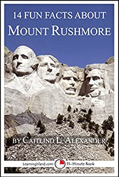 14 fun facts about mount rushmore a 15 minute book 15 for Interesting facts about mount rushmore