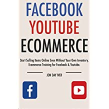 Facebook Youtube Ecommerce: Start Selling Items Online Even Without Your Own Inventory. Ecommerce Training for Facebook & Youtube.