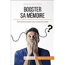 Booster sa mémoire: Techniques et astuces pour ne plus rien oublier (Coaching pro t. 67) (French Edition)