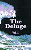 The Deluge: An Historical Novel of Poland, Sweden, and Russia, Vol. 1