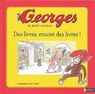 Georges le petit curieux : Des livres encore des livres par Margaret Rey