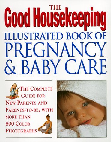 Good Housekeeping Womans Magazine - The Good Housekeeping Illustrated Book of Pregnancy & Baby Care