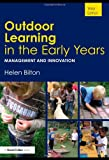 Outdoor Learning in the Early Years, Helen Bilton, 0415454778