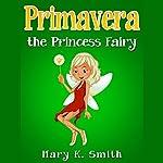 Primavera the Princess Fairy: Princess Fairies Book 3 | Mary K. Smith