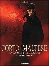 Corto Maltese 'La Cour secrète des Arcanes' : Le Livre du film par Olivier Delcroix