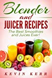 Blender and Juicer Recipes: The Best Smoothies and Juices Ever! (Blender Recipes, Juicer Recipes, Smoothie Recipes, Juice Recipes) (English Edition)