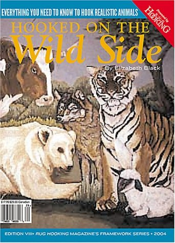 Hooked on the Wild Side: Everything You Need to Know To Hook Realistic Animals (Rug Hooking Magazine's Framework) -