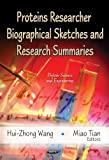 Proteins Researcher Biographical Sketches and Research Summaries, Hui-Zhong Wang and Miao Tian, 1621007774