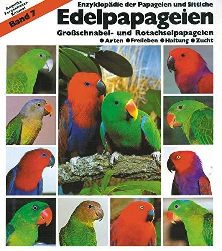 Edelpapageien: Band 7: Großschnabel- und Rotachselpapageien (Enzyklopädie der Papageien und Sittiche)