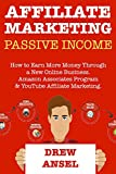 Affiliate Marketing Passive Income: 2018 Business Model for First Time Internet Marketers.Amazon Associates Program & YouTube Affiliate Marketing.