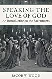 img - for Speaking the Love of God: An Introduction to the Sacraments book / textbook / text book