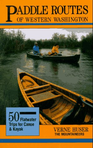 Paddle Routes of Western Washington: 50 Flatwater Trips for Kayak and Canoe by Brand: Mountaineers Books