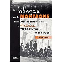 Les villages sur la montagne : Entre Ardèche et Haute-Loire, le Plateau, terre d'accueil et de refuge