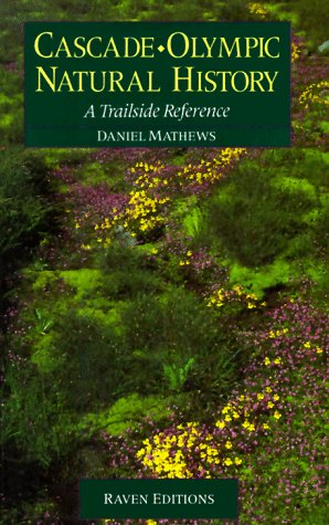 Cascade-Olympic Natural History : A Trailside Reference Paperback – 1992 Daniel Mathews Raven Editions 0962078204 General