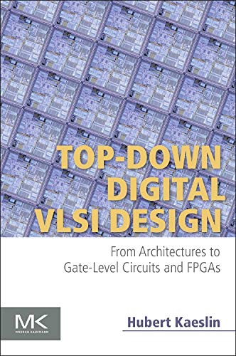 Top-Down Digital VLSI Design: From Architectures to Gate-Level Circuits and FPGAs