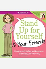 Stand Up for Yourself and Your Friends: Dealing with Bullies and Bossiness and Finding a Better Way Kindle Edition