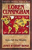 Loren Cunningham: Into All the World (Christian Heroes: Then & Now)