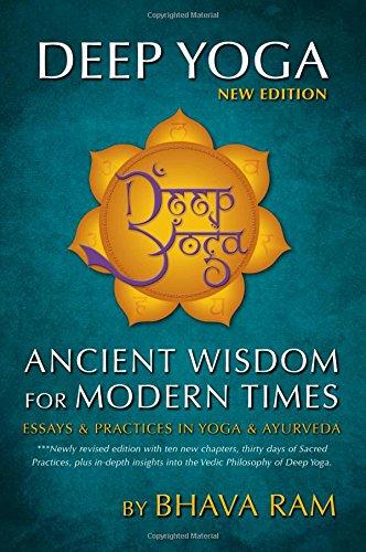 Deep Yoga: Ancient Wisdom for Modern Times (How Life My Yoga Saved)