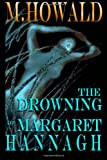 The Drowning of Margaret Hannagh, M. Howald, 1494352222