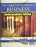 The Legal Environment of Business Undergraduate Edition, Rhodes, Robert T., 075754858X