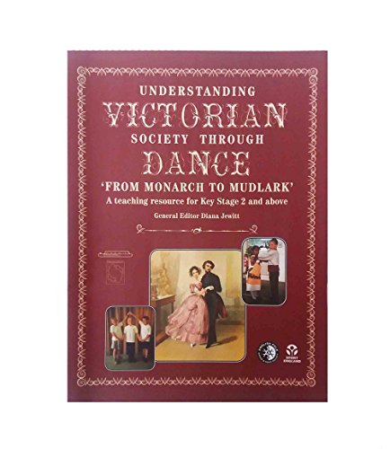 Understanding Victorian Society Through Dance: Teaching Resource for Key Stage 2 and Above: From Monarch to Mudlark