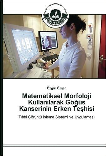Matematiksel Morfoloji Kullanılarak Göğüs Kanserinin Erken Teşhisi: Tıbbi Görüntü İşleme Sistemi ve Uygulaması