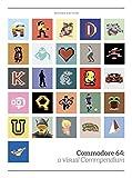 Commodore 64: A Visual Commpendium