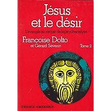 Jesus et Le Desir (L'evangile Au Risque De La Psychanalyse) Tome 2