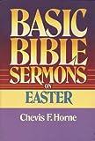 Basic Bible Sermons on Easter, Chevis F. Horne, 0805422714