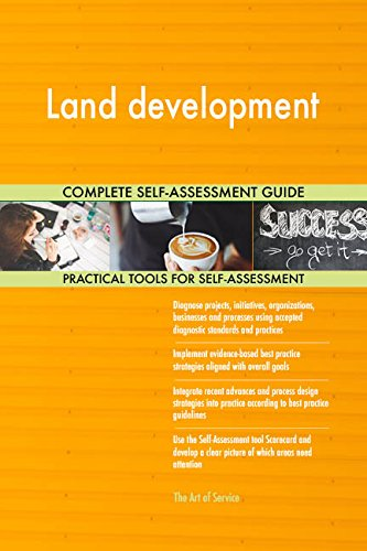 Land development All-Inclusive Self-Assessment - More than 660 Success Criteria, Instant Visual Insights, Comprehensive Spreadsheet Dashboard, Auto-Prioritized for Quick Results