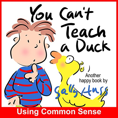 You Can't Teach A Duck (Silly Rhyming Bedtime Story/Children's Picture Book About Using Common Sense) (Silly Duck)