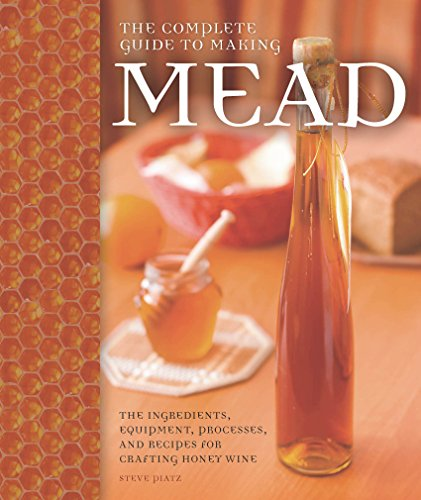 - The Complete Guide to Making Mead