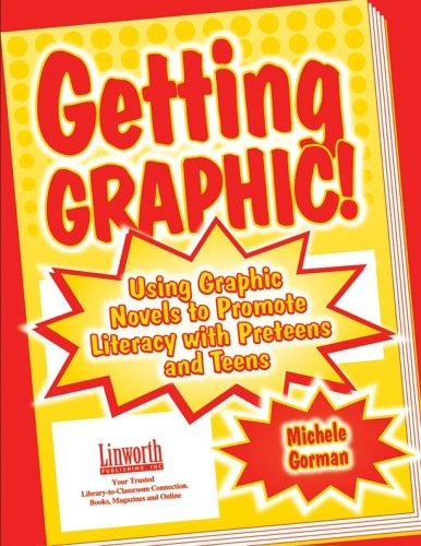 Getting Graphic!: Using Graphic Novels to Promote Literacy with Preteens and Teens (Literature and Reading Motivation) by Brand: Linworth