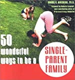 50 Wonderful Ways to Be a Single-Parent Family, Barry G. Ginsberg, 1572243082