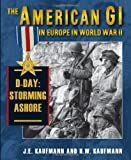 The American GI in Europe in World War II, J. E. Kaufmann and H. W. Kaufmann, 0811704548