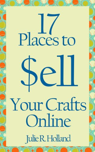 (17 Places to Sell Your Crafts)